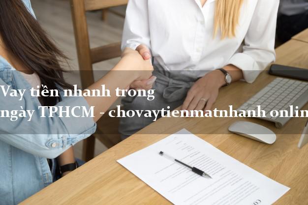 Vay tiền nhanh trong ngày TPHCM - chovaytienmatnhanh online vn