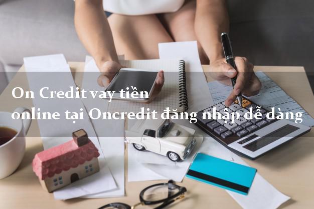 On Credit vay tiền online tại Oncredit đăng nhập dễ dàng