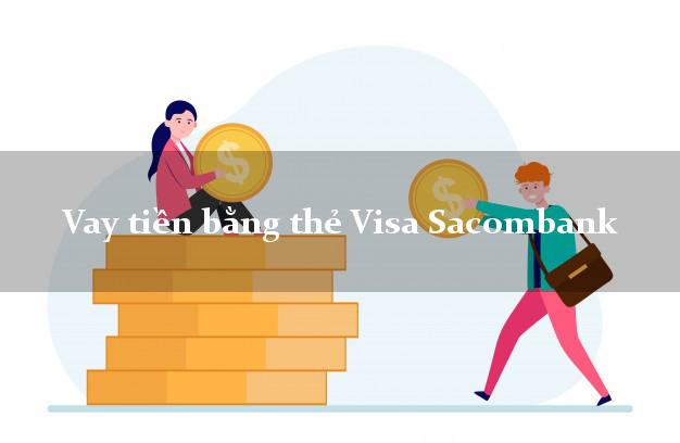 Vay tiền bằng thẻ Visa Sacombank