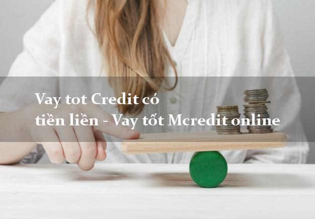 Vay tot Credit có tiền liền - Vay tốt Mcredit online