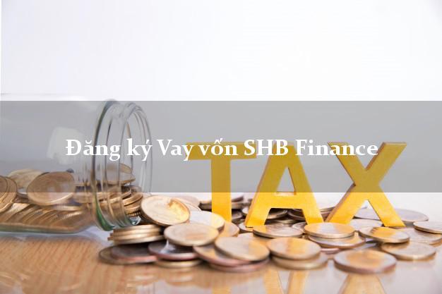 Đăng ký Vay vốn SHB Finance