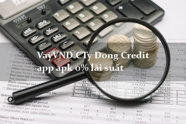 VayVND CTy Dong Credit app apk 0% lãi suất