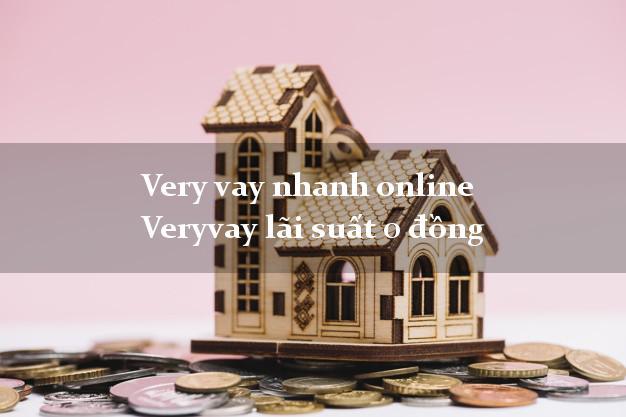 Very vay nhanh online Veryvay lãi suất 0 đồng