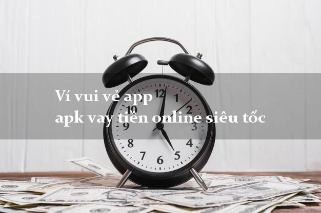 Ví vui vẻ app apk vay tiền online siêu tốc