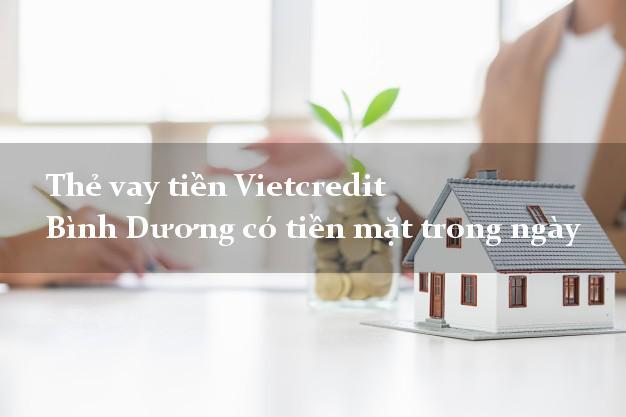 Thẻ vay tiền Vietcredit Bình Dương có tiền mặt trong ngày