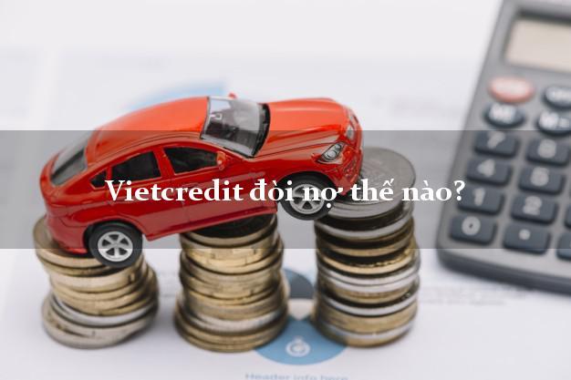Vietcredit đòi nợ thế nào?