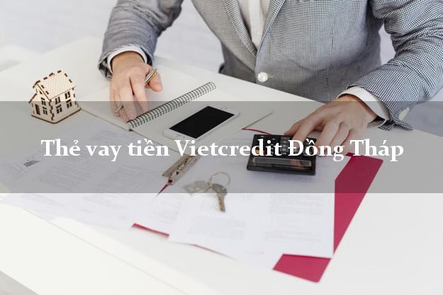 Thẻ vay tiền Vietcredit Đồng Tháp