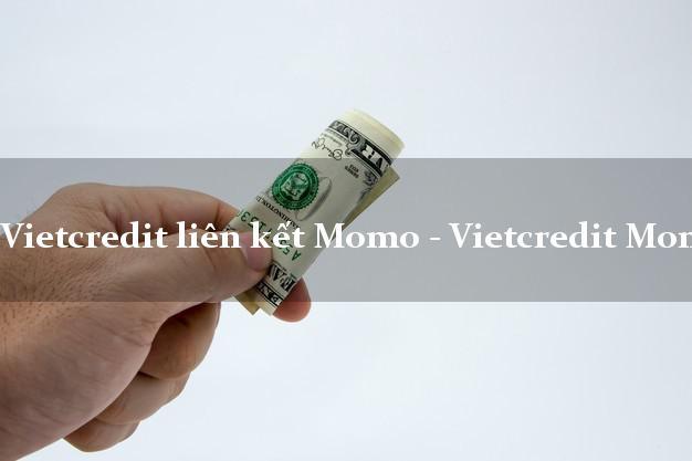 Vietcredit liên kết Momo - Vietcredit Momo