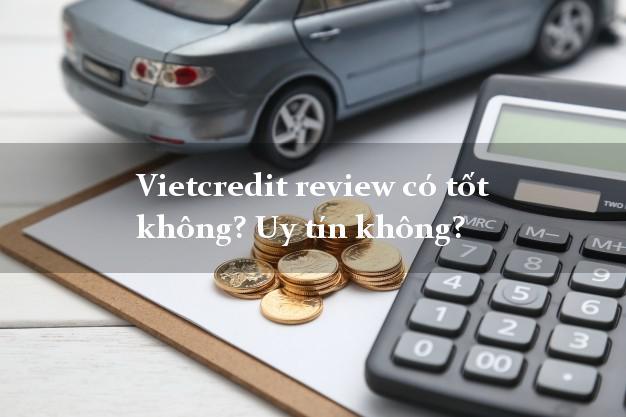 Vietcredit review có tốt không? Uy tín không?