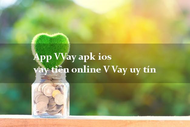 App VVay apk ios vay tiền online V Vay uy tín