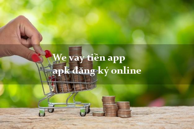 We vay tiền app apk đăng ký online