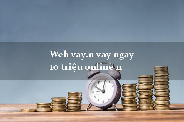 Web vay.n vay ngay 10 triệu online n