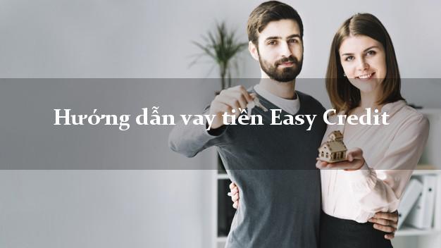 Hướng dẫn vay tiền Easy Credit mới nhất