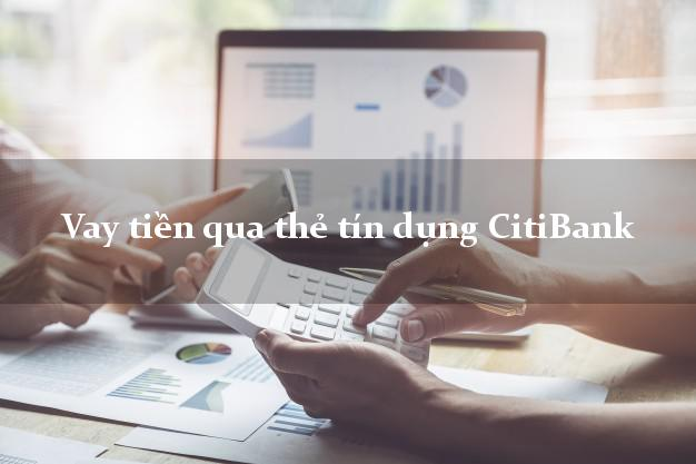 Vay tiền qua thẻ tín dụng CitiBank trong ngày