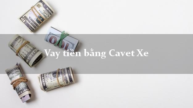 Vay tiền bằng Cavet Xe Ô tô