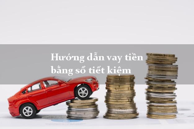 Hướng dẫn vay tiền bằng sổ tiết kiệm an toàn