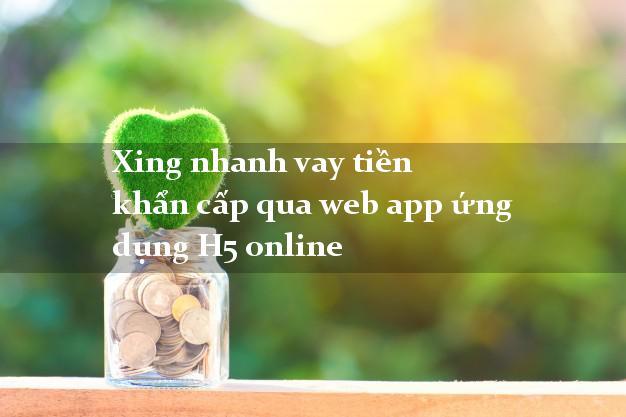 Xing nhanh vay tiền khẩn cấp qua web app ứng dụng H5 online