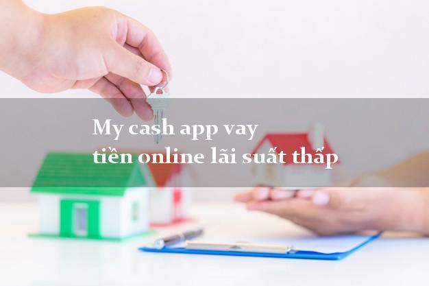 My cash app vay tiền online lãi suất thấp