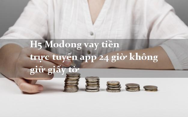 H5 Modong vay tiền trực tuyến app 24 giờ không giữ giấy tờ