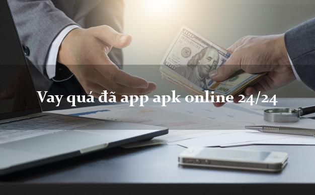 Vay quá đã app apk online 24/24