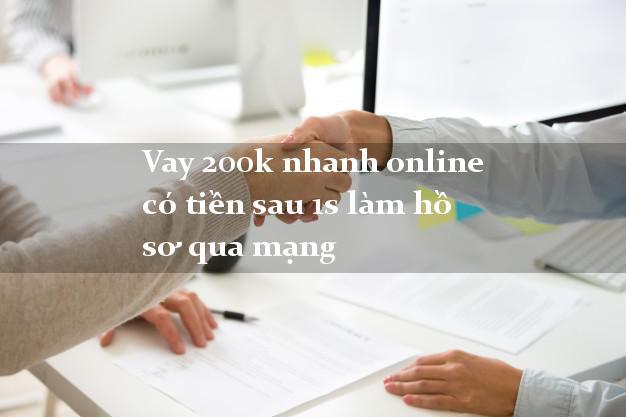 Vay 200k nhanh online có tiền sau 1s làm hồ sơ qua mạng