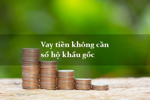 Vay tiền không cần sổ hộ khẩu gốc