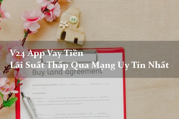 V24 App Vay Tiền Lãi Suất Thấp Qua Mạng Uy Tín Nhất