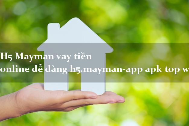 H5 Mayman vay tiền online dễ dàng h5.mayman-app apk top webapp