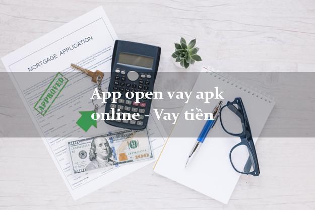 App open vay apk online - Vay tiền không chứng minh thu nhập