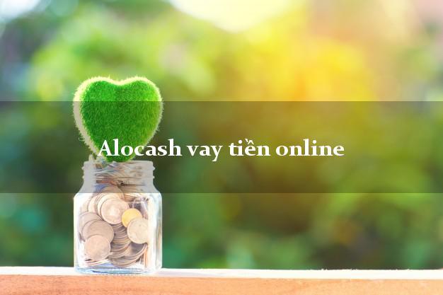 Alocash vay tiền online lấy liền trong ngày