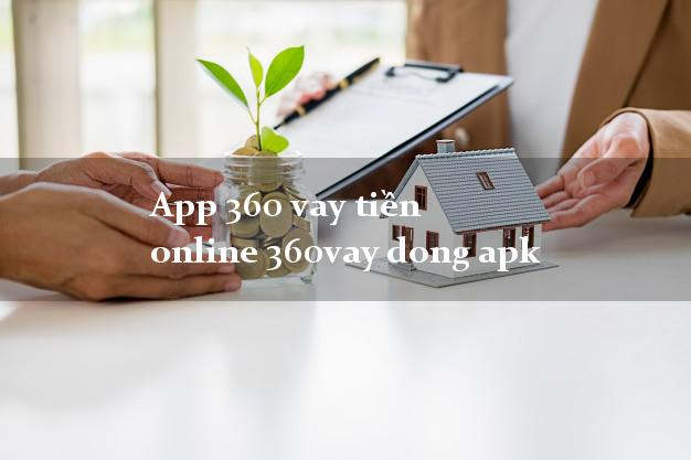 App 360 vay tiền online 360vay dong apk lấy liền trong ngày