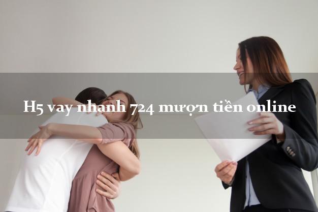 H5 vay nhanh 724 mượn tiền online không chứng minh thu nhập