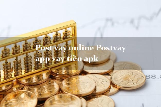 Post vay online Postvay app vay tiền apk không thẩm định