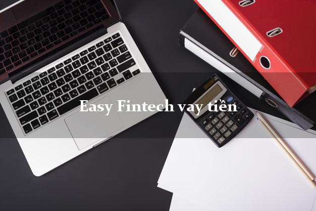 Easy Fintech vay tiền tốt nhất bằng CMND hộ khẩu tỉnh